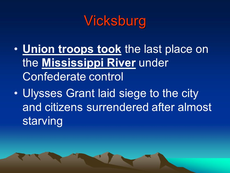 Vicksburg Union troops took the last place on the Mississippi River under Confederate control.