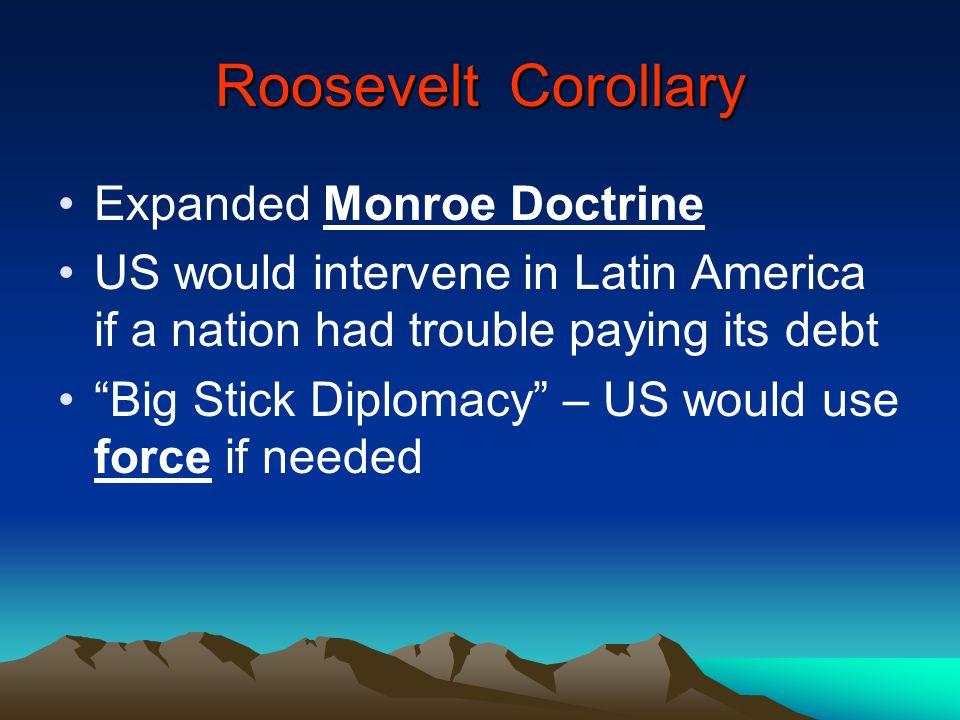 Roosevelt Corollary Expanded Monroe Doctrine