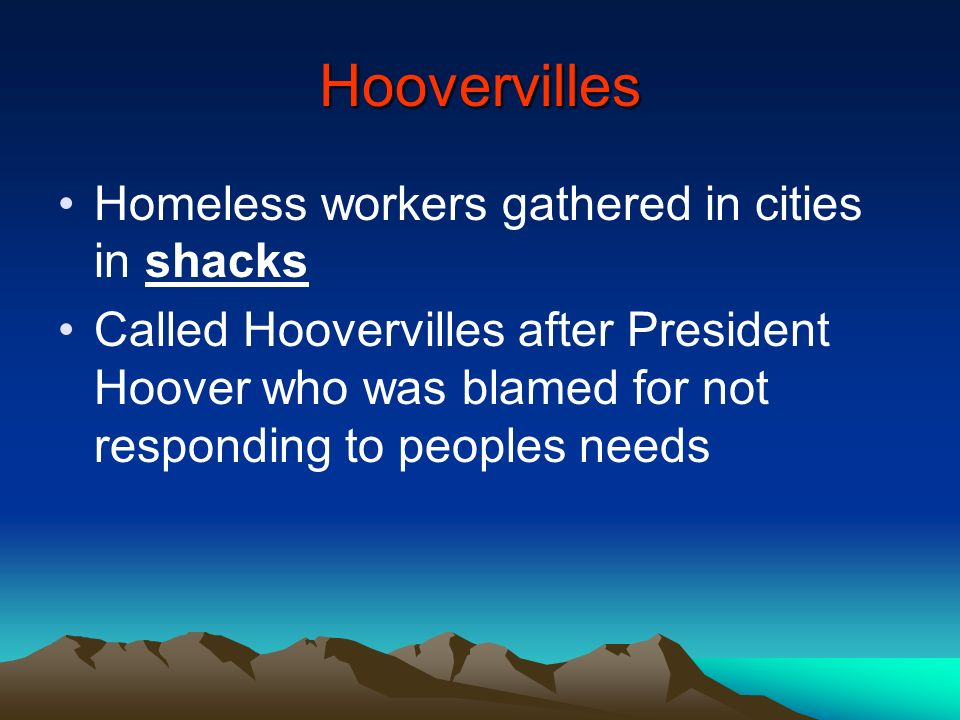 Hoovervilles Homeless workers gathered in cities in shacks