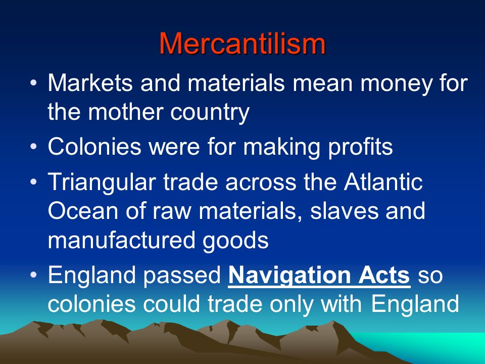 Mercantilism Markets and materials mean money for the mother country