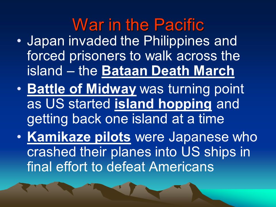 War in the Pacific Japan invaded the Philippines and forced prisoners to walk across the island – the Bataan Death March.