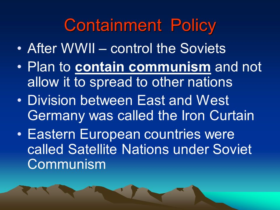 Containment Policy After WWII – control the Soviets