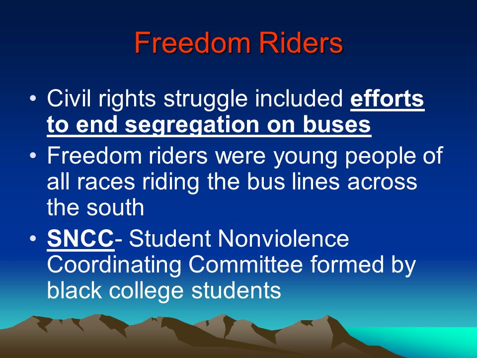 Freedom Riders Civil rights struggle included efforts to end segregation on buses.