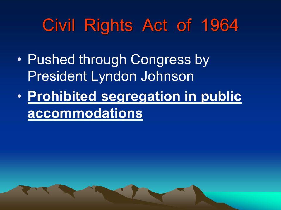 Civil Rights Act of 1964 Pushed through Congress by President Lyndon Johnson.