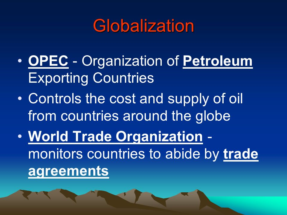 Globalization OPEC - Organization of Petroleum Exporting Countries