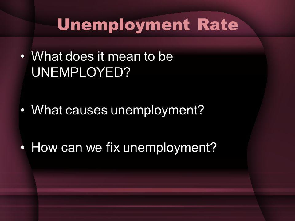Unemployment Rate What does it mean to be UNEMPLOYED