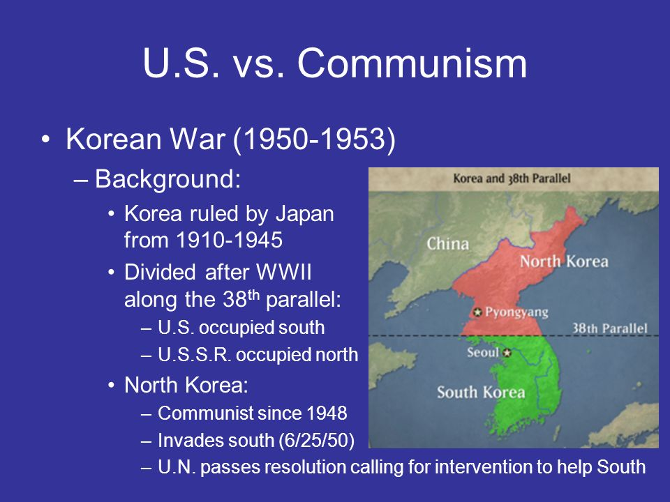 U.S. vs. Communism Korean War (1950-1953) Background:
