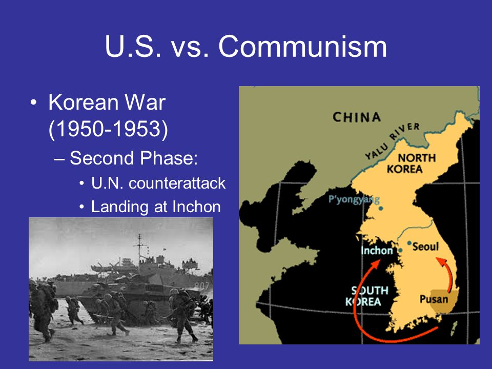 U.S. vs. Communism Korean War (1950-1953) Second Phase: