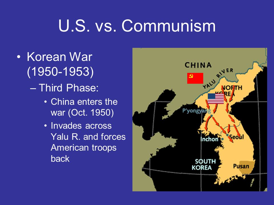 U.S. vs. Communism Korean War (1950-1953) Third Phase: