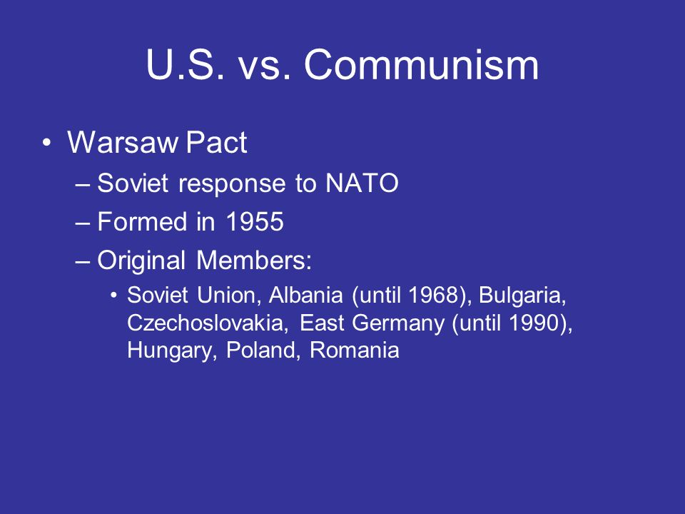U.S. vs. Communism Warsaw Pact Soviet response to NATO Formed in 1955