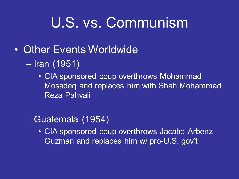 U.S. vs. Communism Other Events Worldwide Iran (1951) Guatemala (1954)