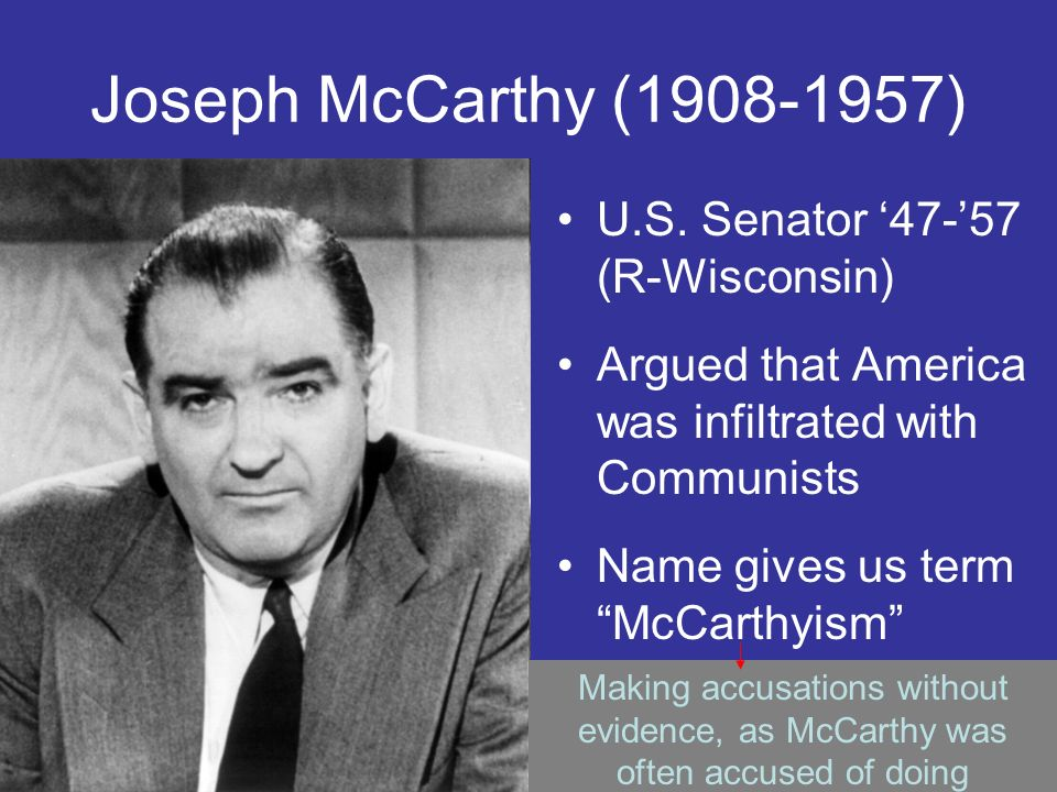 Joseph McCarthy (1908-1957) U.S. Senator '47-'57 (R-Wisconsin)