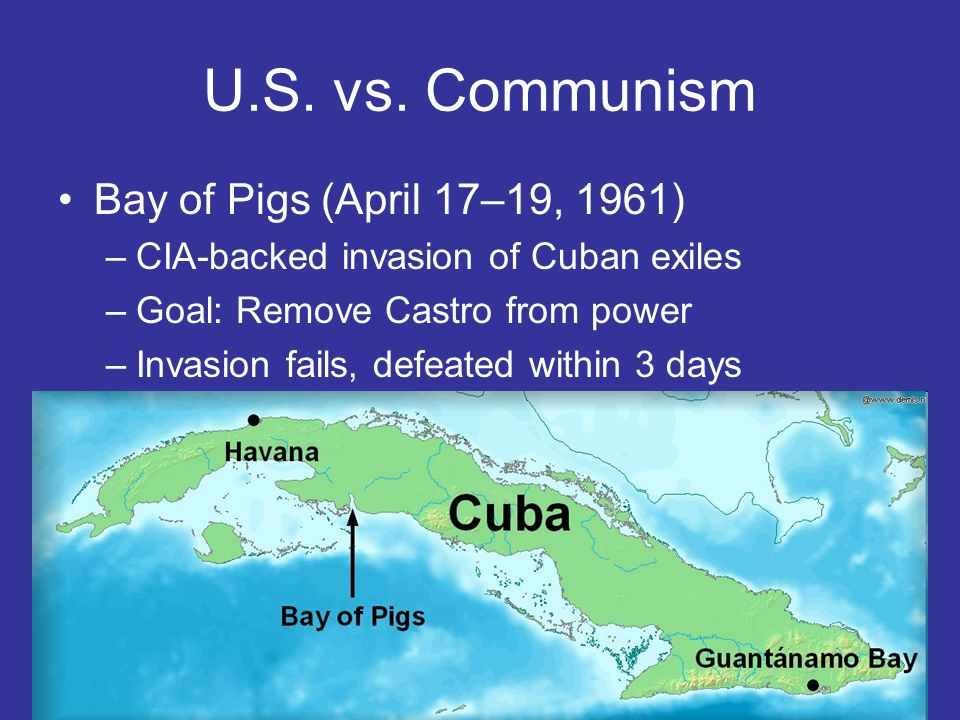 U.S. vs. Communism Bay of Pigs (April 17–19, 1961)