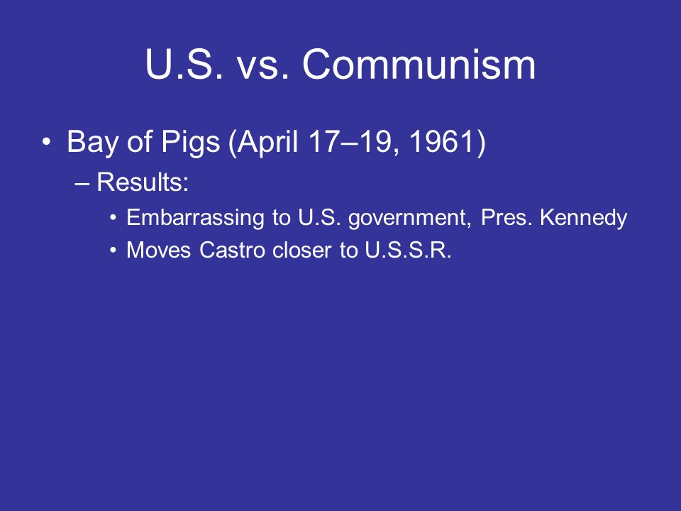 U.S. vs. Communism Bay of Pigs (April 17–19, 1961) Results: