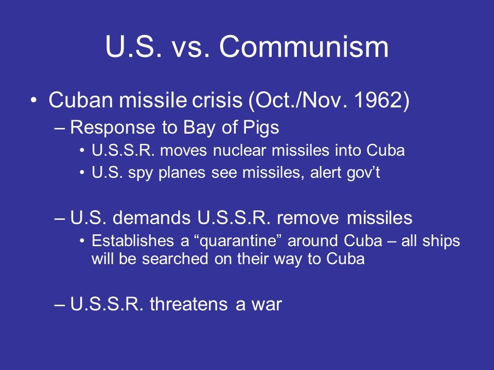 U.S. vs. Communism Cuban missile crisis (Oct./Nov. 1962)