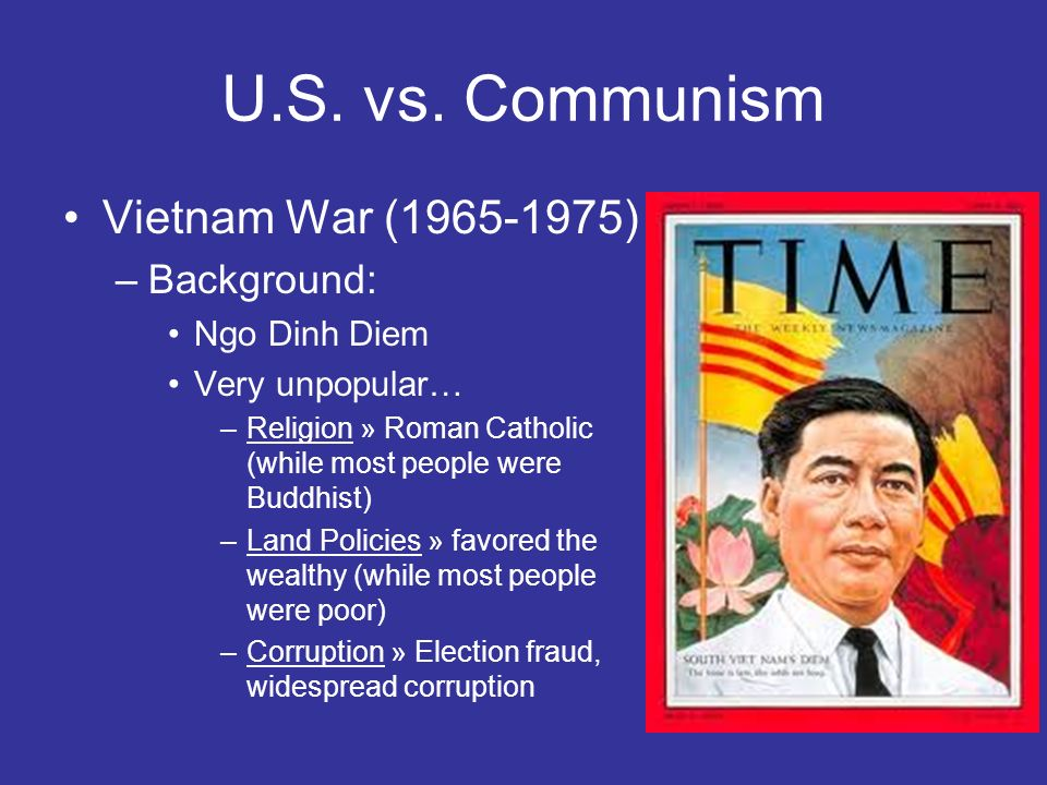 U.S. vs. Communism Vietnam War (1965-1975) Background: Ngo Dinh Diem