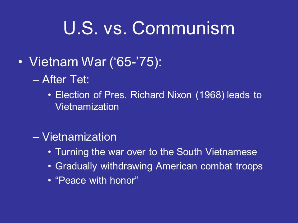 U.S. vs. Communism Vietnam War ('65-'75): After Tet: Vietnamization