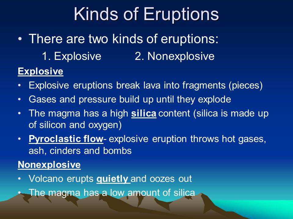 Kinds of Eruptions There are two kinds of eruptions:
