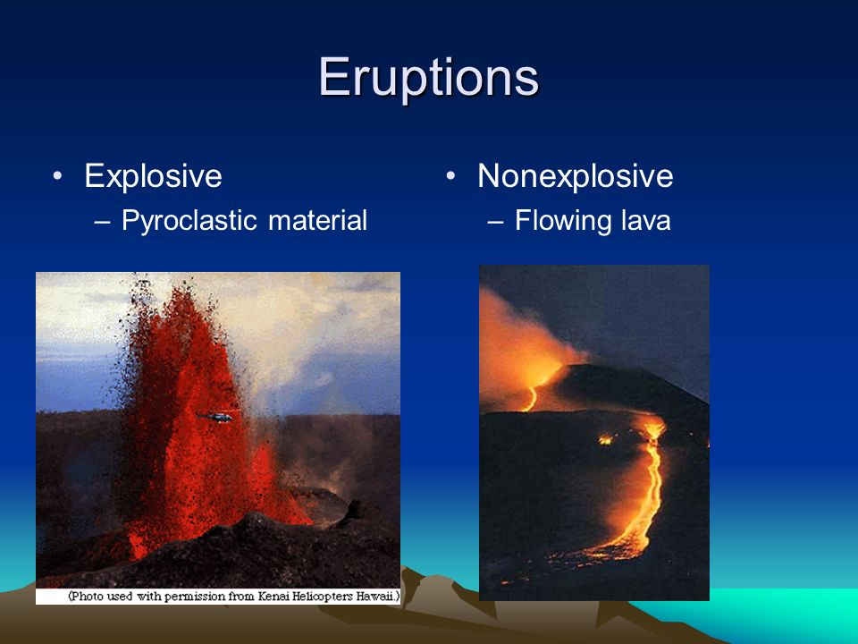 Eruptions Explosive Pyroclastic material Nonexplosive Flowing lava