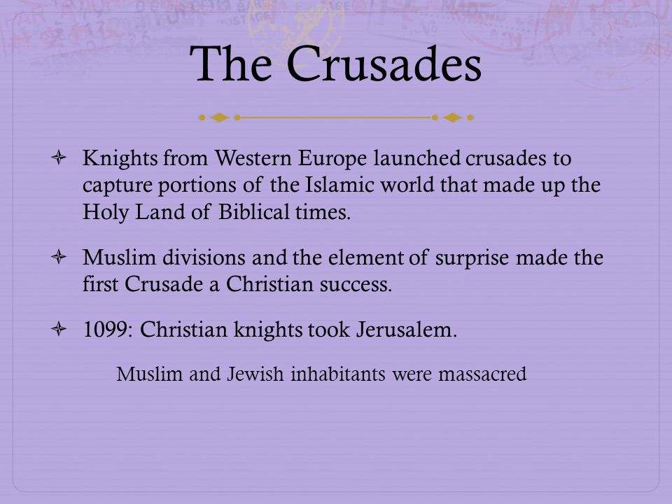 The Crusades Knights from Western Europe launched crusades to capture portions of the Islamic world that made up the Holy Land of Biblical times.
