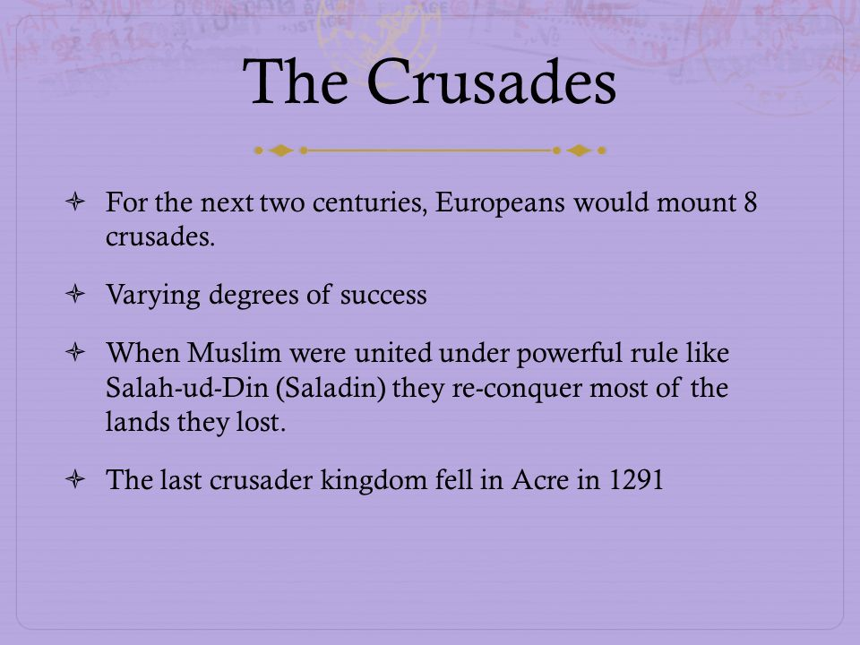 The Crusades For the next two centuries, Europeans would mount 8 crusades. Varying degrees of success.