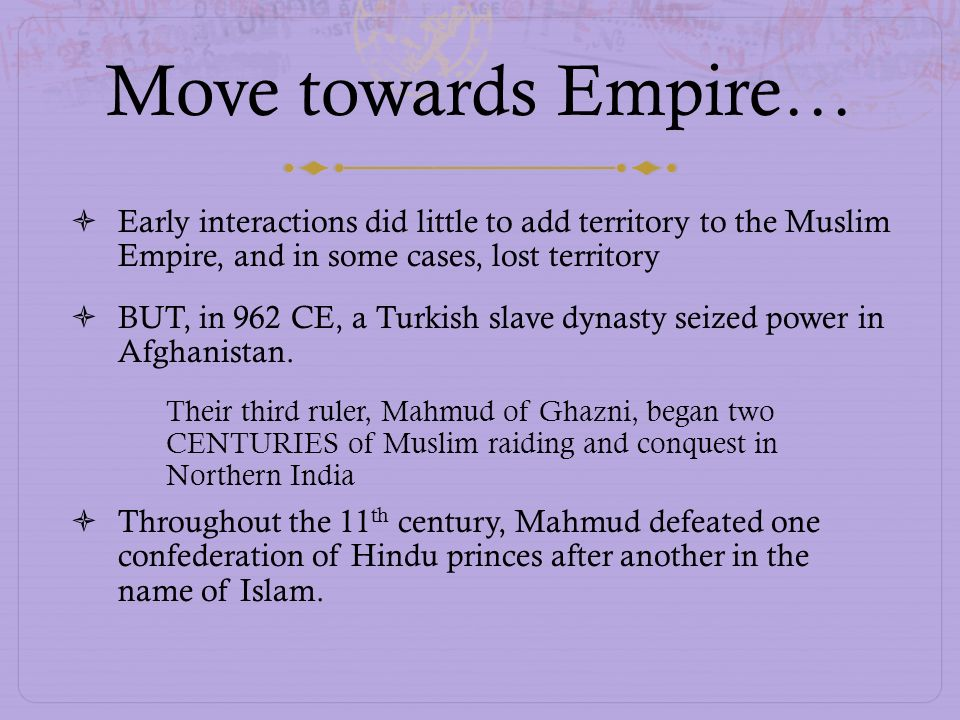 Move towards Empire… Early interactions did little to add territory to the Muslim Empire, and in some cases, lost territory.