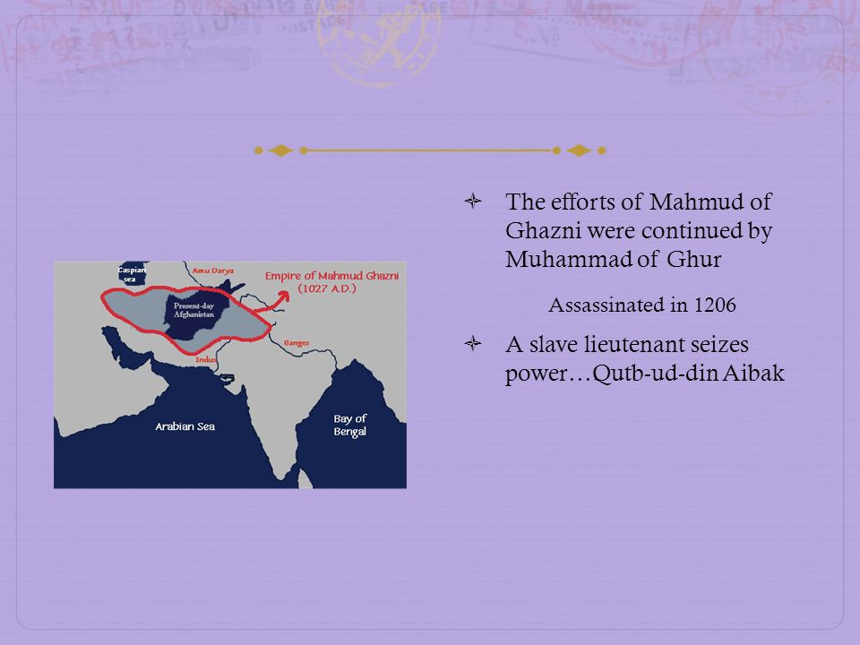 The efforts of Mahmud of Ghazni were continued by Muhammad of Ghur