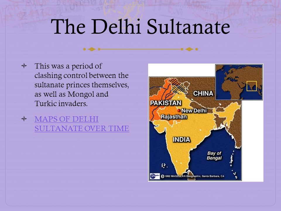The Delhi Sultanate This was a period of clashing control between the sultanate princes themselves, as well as Mongol and Turkic invaders.