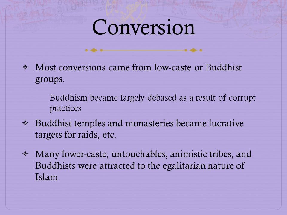 Conversion Most conversions came from low-caste or Buddhist groups.