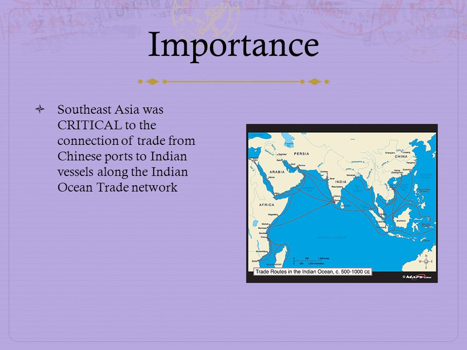 Importance Southeast Asia was CRITICAL to the connection of trade from Chinese ports to Indian vessels along the Indian Ocean Trade network.