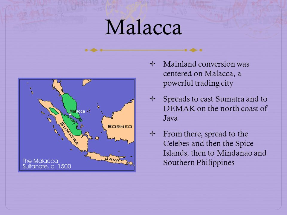 Malacca Mainland conversion was centered on Malacca, a powerful trading city. Spreads to east Sumatra and to DEMAK on the north coast of Java.