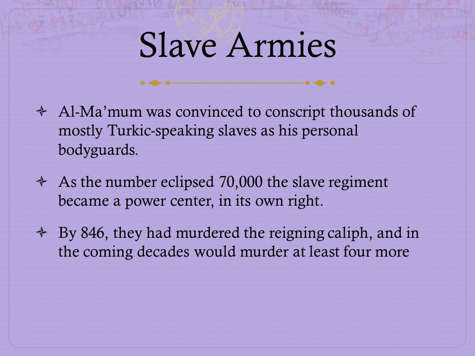 Slave Armies Al-Ma'mum was convinced to conscript thousands of mostly Turkic-speaking slaves as his personal bodyguards.