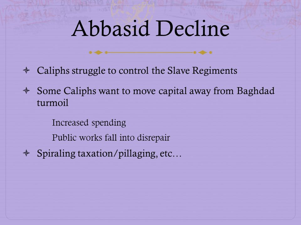 Abbasid Decline Caliphs struggle to control the Slave Regiments