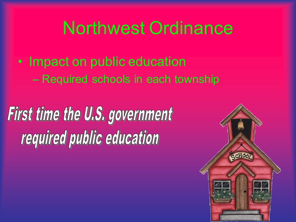Northwest Ordinance First time the U.S. government