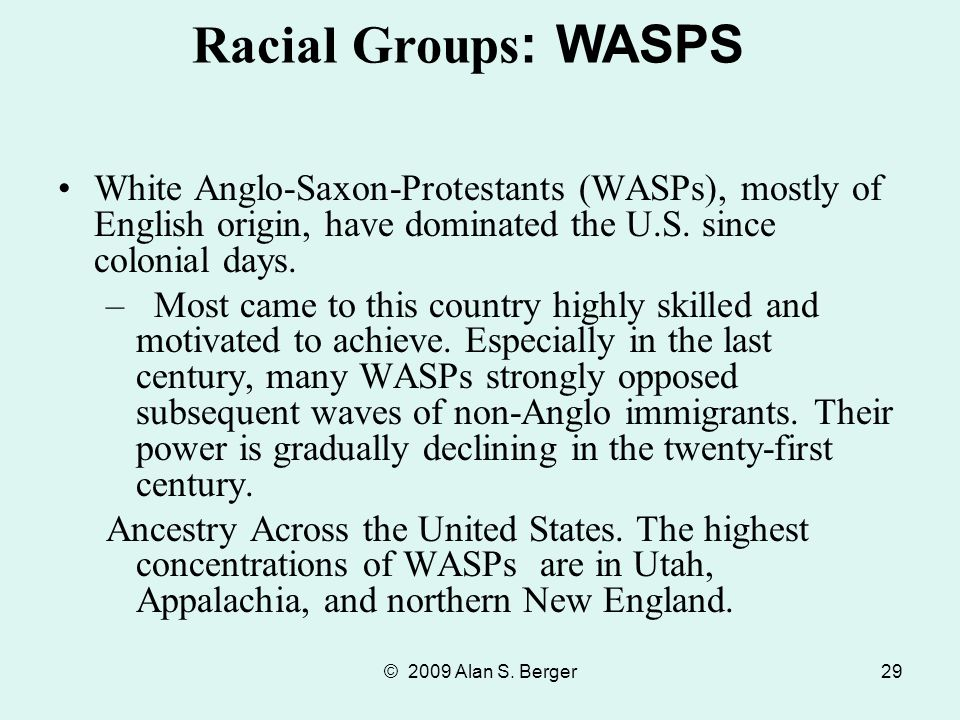 Racial Groups: WASPS White Anglo-Saxon-Protestants (WASPs), mostly of English origin, have dominated the U.S. since colonial days.