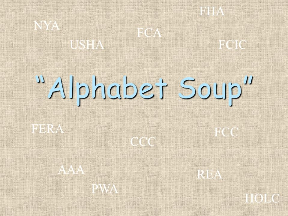 FHA NYA FCA USHA FCIC Alphabet Soup FERA FCC CCC AAA REA PWA HOLC
