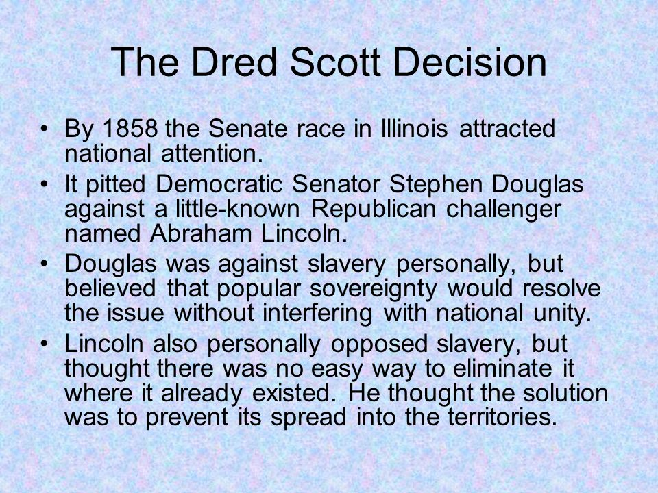 an analysis of the slavery issue in popular dred scott decision This decision spurred public outrage, especially among the abolitionists who wanted dred scott to become free and were trying to abolish slavery it deepened tensions between the northern and southern states.