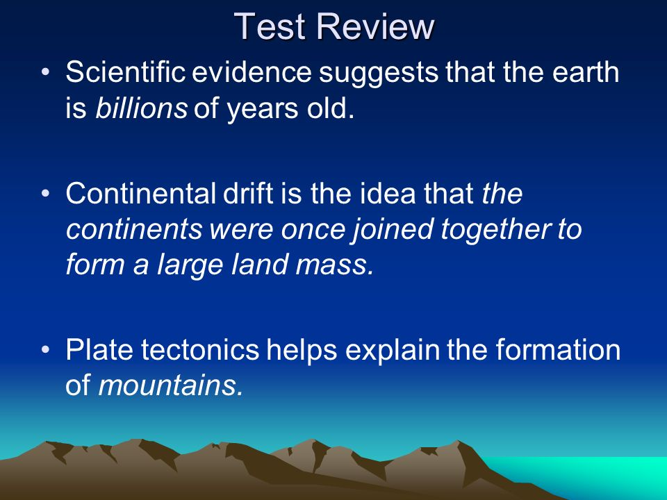 Test Review Scientific evidence suggests that the earth is billions of years old.