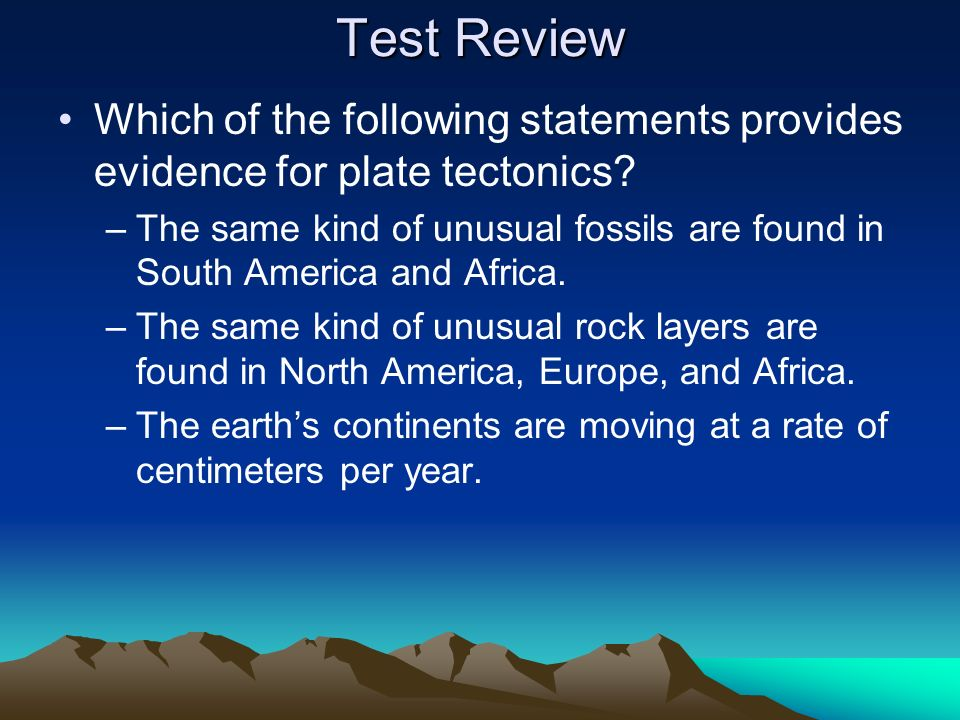 Test Review Which of the following statements provides evidence for plate tectonics