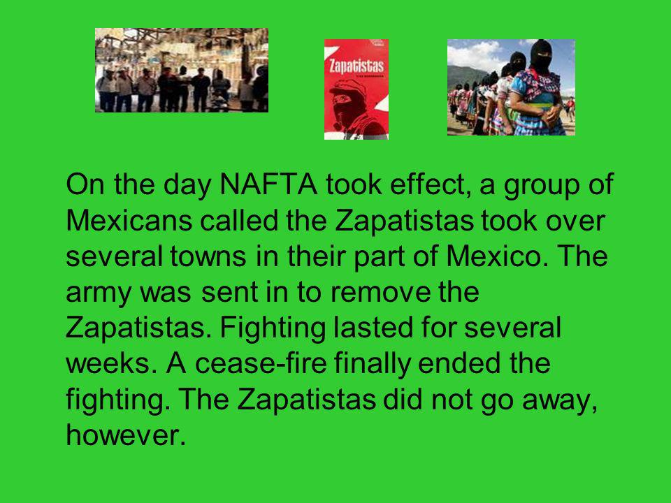 On the day NAFTA took effect, a group of Mexicans called the Zapatistas took over several towns in their part of Mexico.