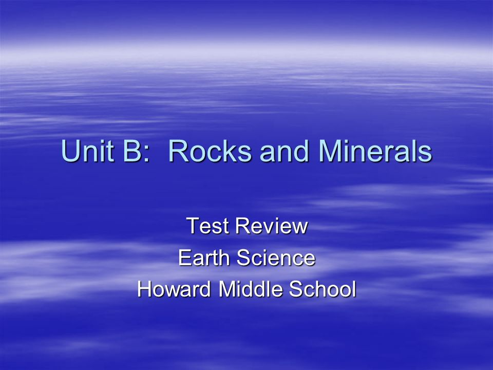 Unit B: Rocks and Minerals