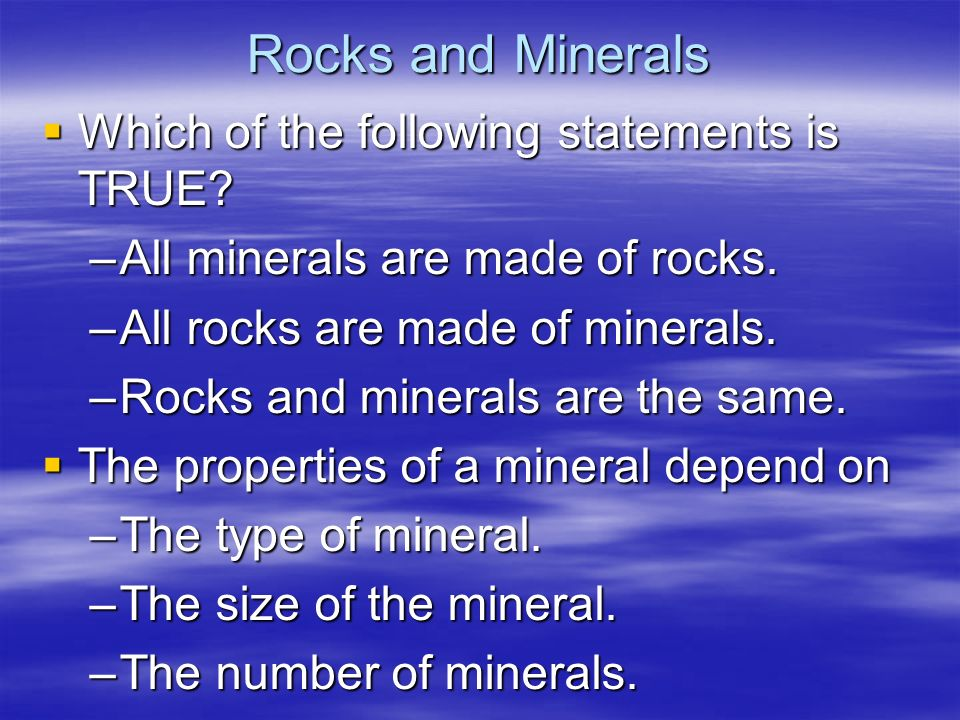 Rocks and Minerals Which of the following statements is TRUE