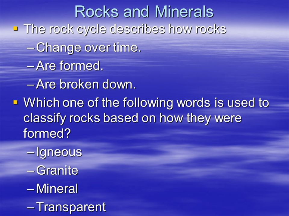 Rocks and Minerals The rock cycle describes how rocks