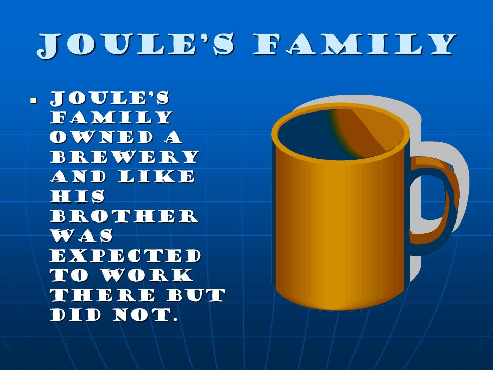 Joule's family Joule's family owned a brewery and like his brother was expected to work there but did not.