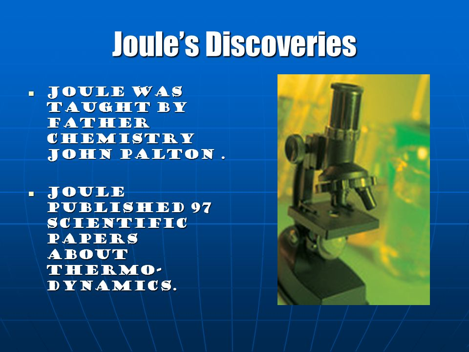 Joule's Discoveries Joule was taught by Father Chemistry John Palton .