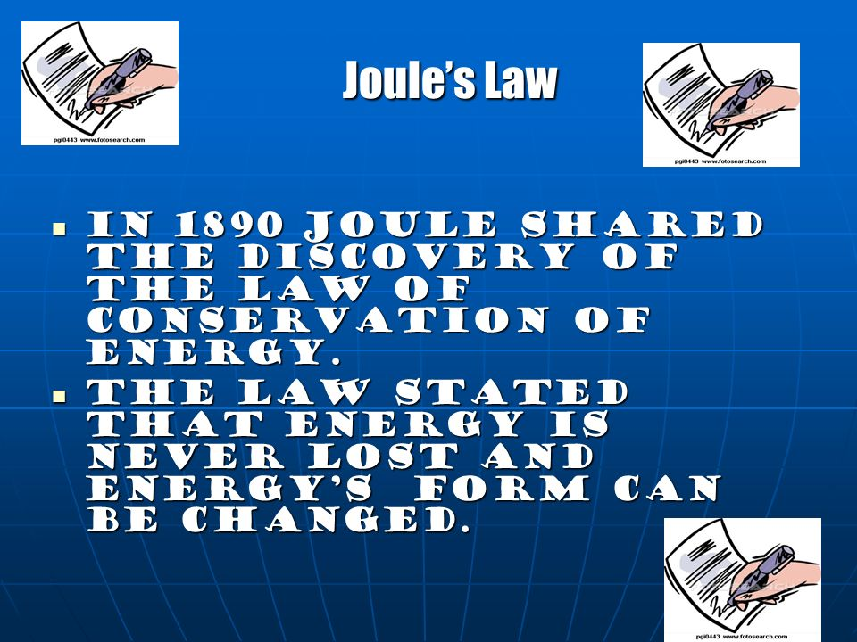 Joule's Law In 1890 Joule shared the discovery of the law of conservation of energy.