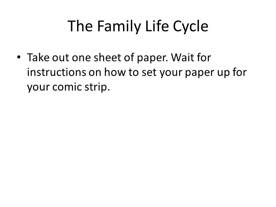 The Family Life Cycle Take out one sheet of paper.