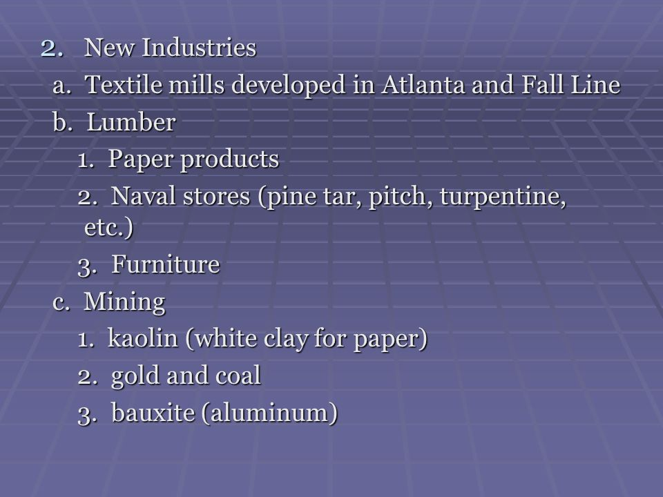 New Industries a. Textile mills developed in Atlanta and Fall Line. b. Lumber. 1. Paper products.