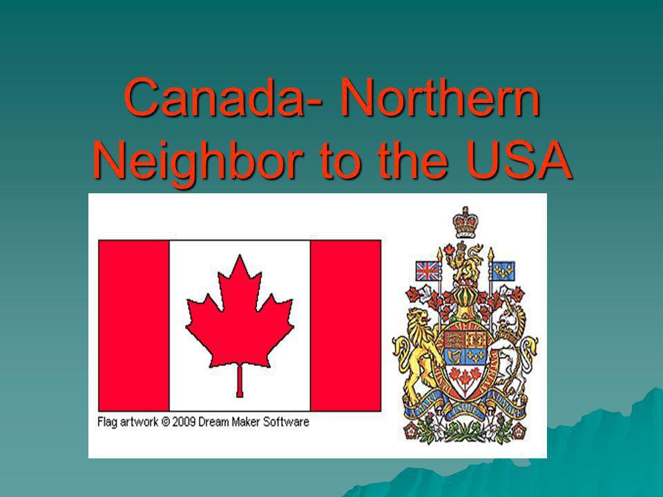 Canada- Northern Neighbor to the USA