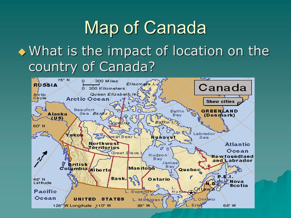Map of Canada What is the impact of location on the country of Canada